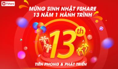 Mừng sinh nhật 13 năm, Fshare tung ngàn quà tặng bất ngờ tri ân khách hàng