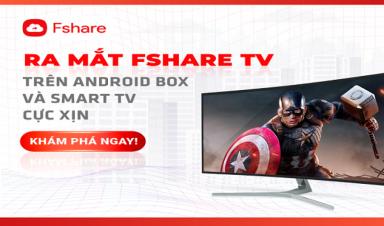 Tháng 9 này, ra mắt app Fshare TV trên Android box và Smart TV